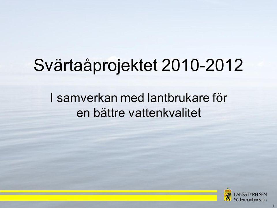 1 Svärtaåprojektet 2010-2012 I samverkan med lantbrukare för en bättre vattenkvalitet