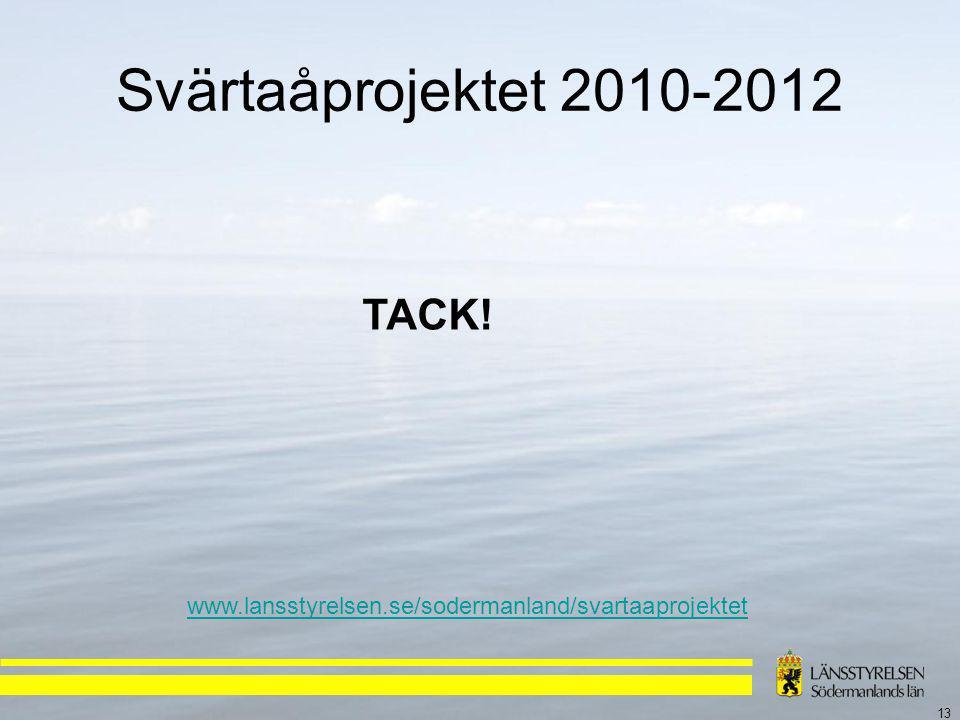 13 Svärtaåprojektet 2010-2012 www.lansstyrelsen.se/sodermanland/svartaaprojektet TACK!