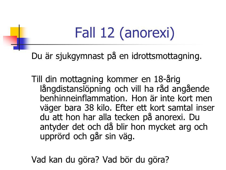 Fall 12 (anorexi) Du är sjukgymnast på en idrottsmottagning. Till din mottagning kommer en 18-årig långdistanslöpning och vill ha råd angående benhinn