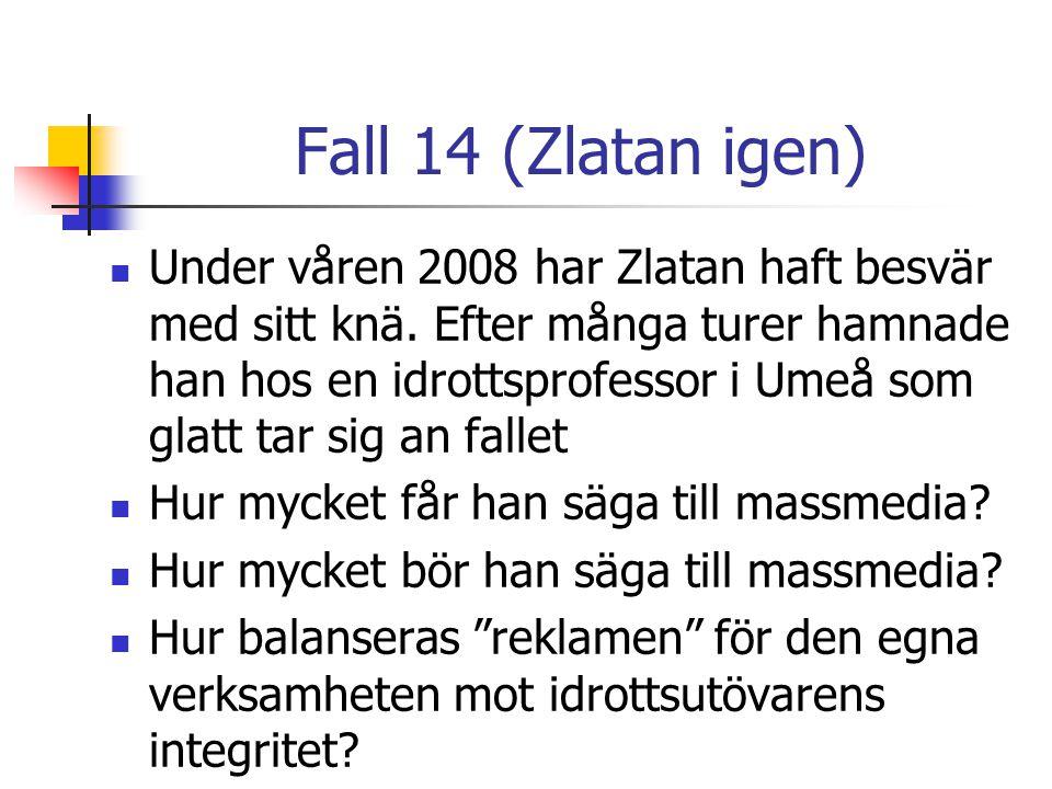 Fall 14 (Zlatan igen) Under våren 2008 har Zlatan haft besvär med sitt knä. Efter många turer hamnade han hos en idrottsprofessor i Umeå som glatt tar