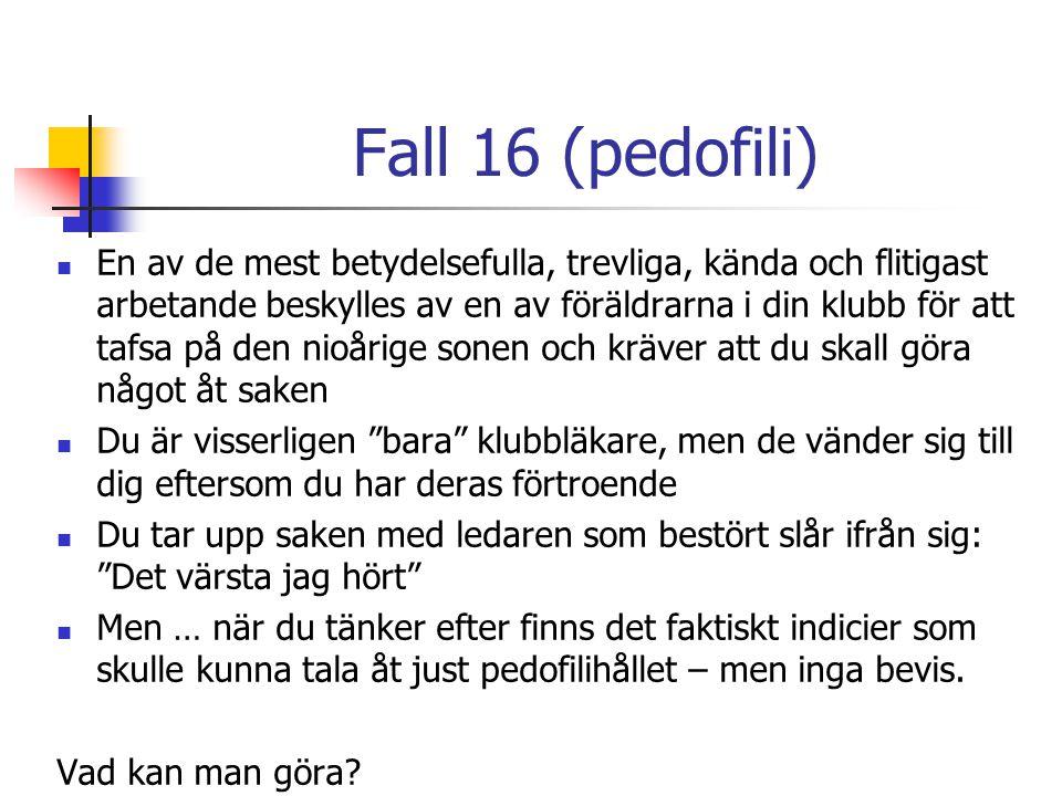 Fall 16 (pedofili) En av de mest betydelsefulla, trevliga, kända och flitigast arbetande beskylles av en av föräldrarna i din klubb för att tafsa på d