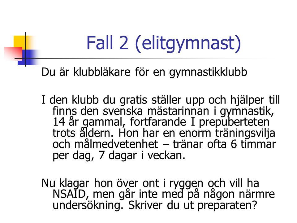 Fall 2 (elitgymnast) Du är klubbläkare för en gymnastikklubb I den klubb du gratis ställer upp och hjälper till finns den svenska mästarinnan i gymnas