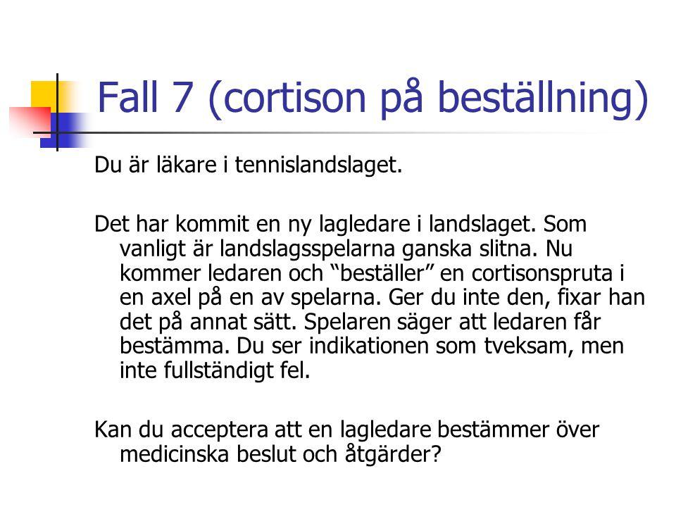 Fall 7 (cortison på beställning) Du är läkare i tennislandslaget. Det har kommit en ny lagledare i landslaget. Som vanligt är landslagsspelarna ganska