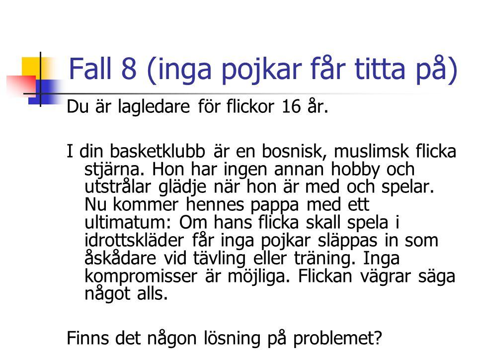 Fall 8 (inga pojkar får titta på) Du är lagledare för flickor 16 år. I din basketklubb är en bosnisk, muslimsk flicka stjärna. Hon har ingen annan hob