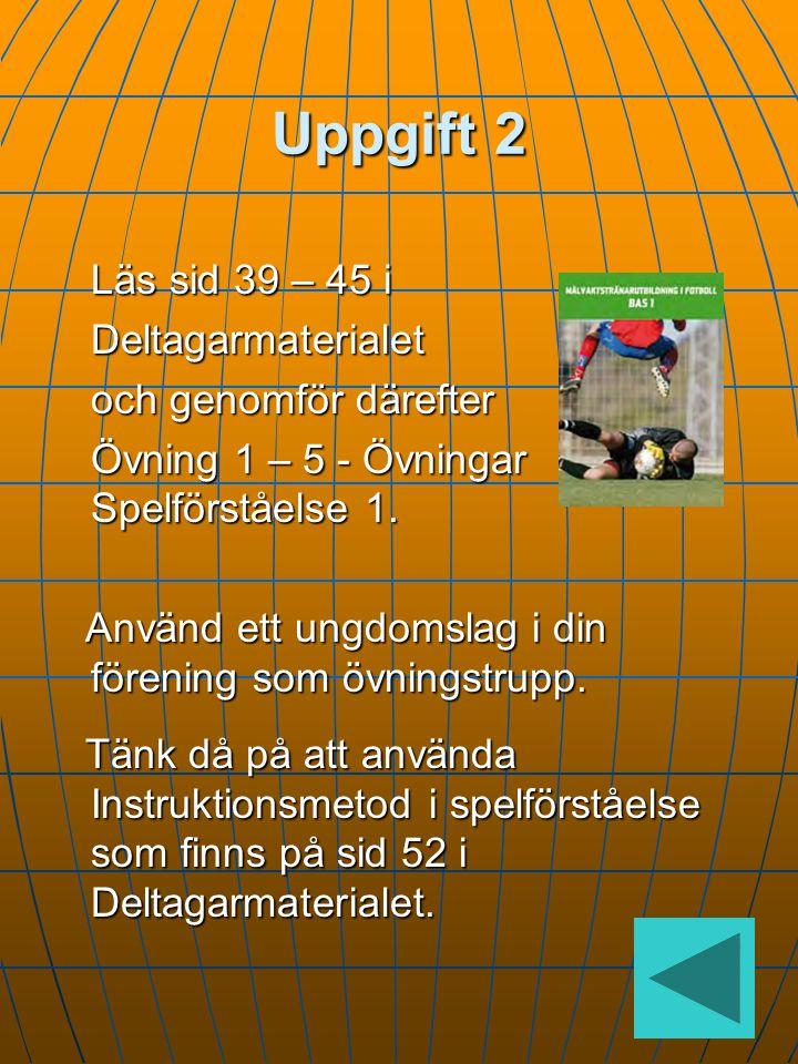 Uppgift 1 Lyssna på grundförutsättningarnas instruktioner SpelbarhetSpelavståndSpelbreddSpeldjup Vänd