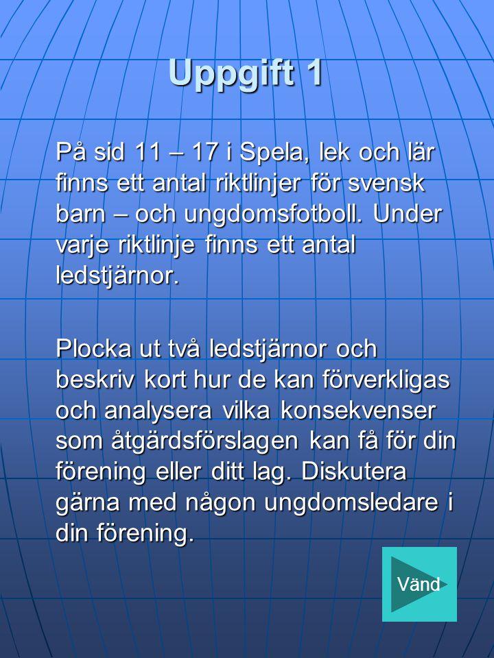 Uppgift 1 På sid 11 – 17 i Spela, lek och lär finns ett antal riktlinjer för svensk barn – och ungdomsfotboll.