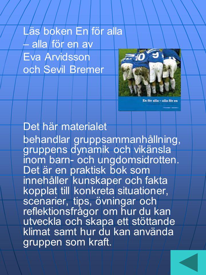 Läs boken En för alla – alla för en av Eva Arvidsson och Sevil Bremer Det här materialet behandlar gruppsammanhållning, gruppens dynamik och vikänsla inom barn- och ungdomsidrotten.