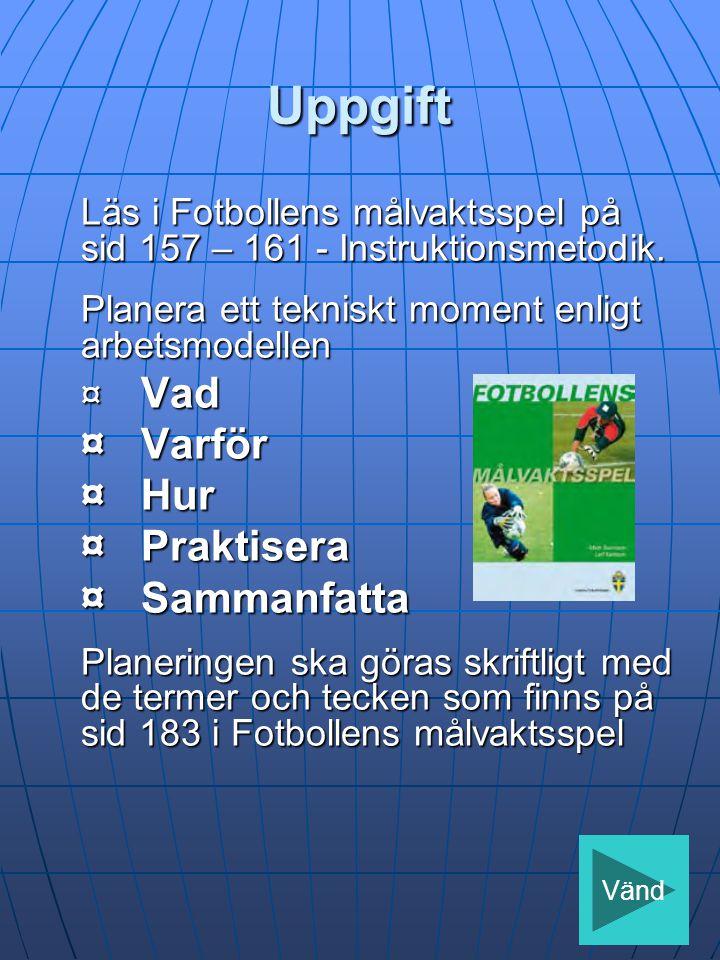 Uppgift Läs i Fotbollens målvaktsspel på sid 157 – 161 - Instruktionsmetodik.