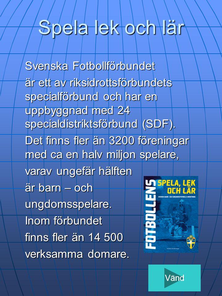 Spela lek och lär Svenska Fotbollförbundet är ett av riksidrottsförbundets specialförbund och har en uppbyggnad med 24 specialdistriktsförbund (SDF).