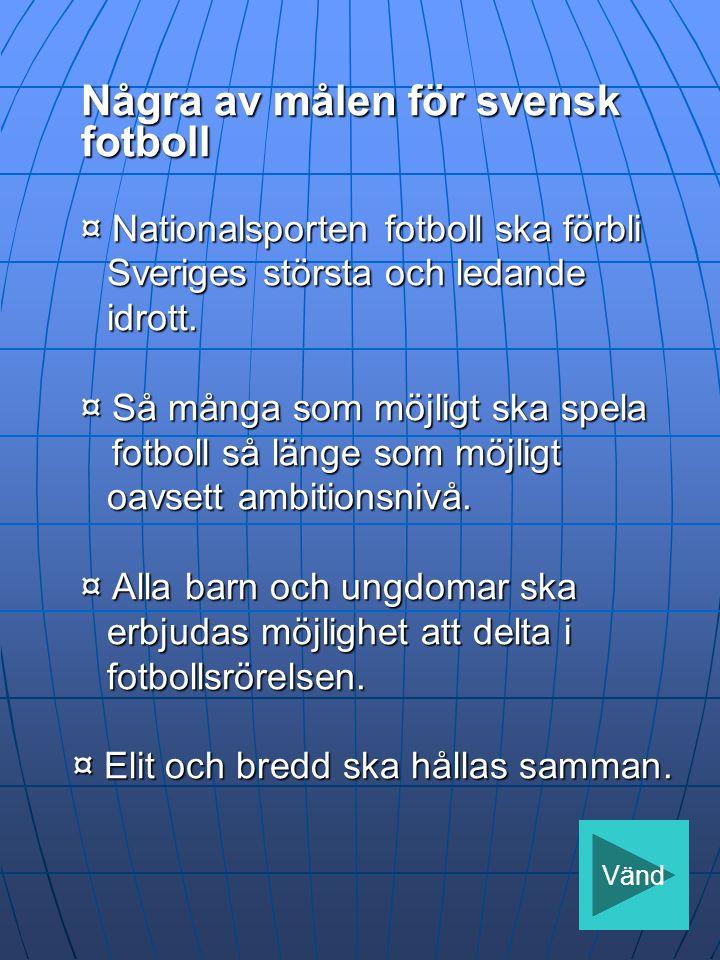 Några av målen för svensk fotboll ¤ Nationalsporten fotboll ska förbli Sveriges största och ledande Sveriges största och ledande idrott.