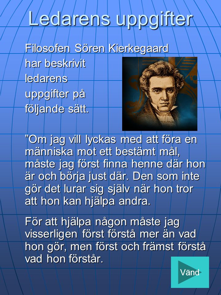 Ledarens uppgifter Filosofen Sören Kierkegaard har beskrivit ledarens uppgifter på följande sätt.
