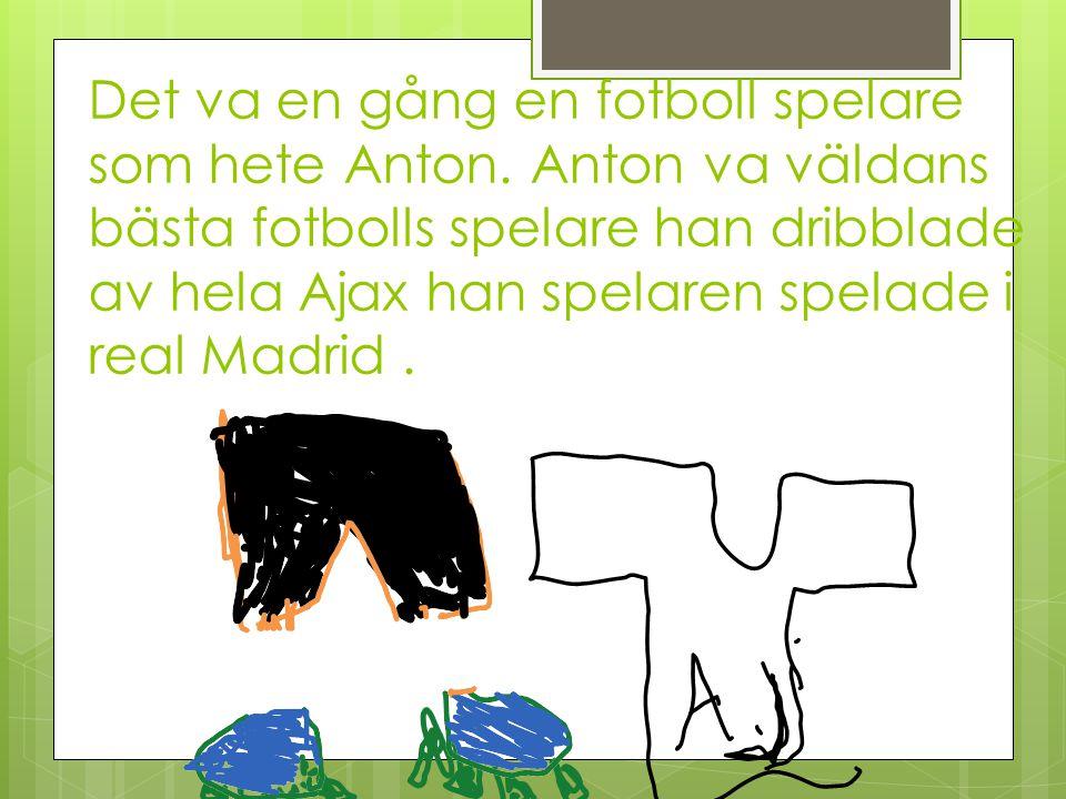 Det va en gång en fotboll spelare som hete Anton.