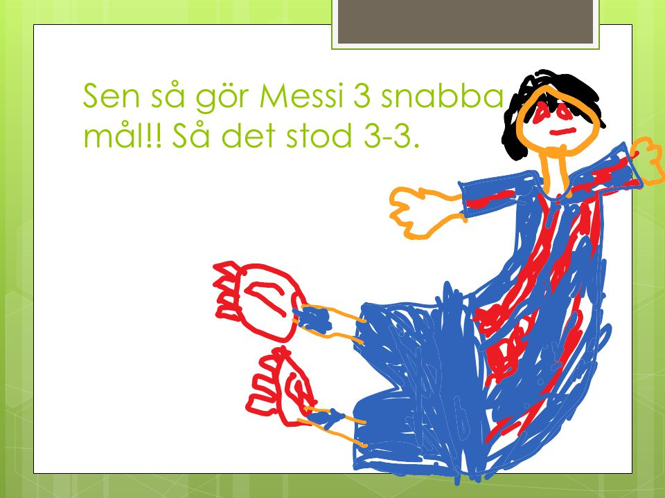 Sen så gör Messi 3 snabba mål!! Så det stod 3-3.