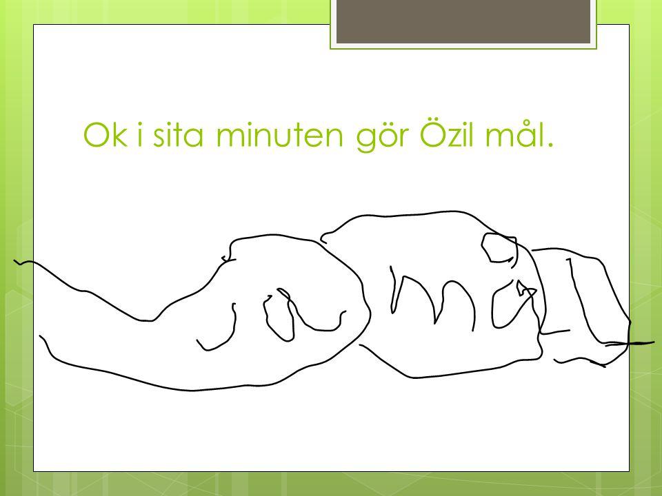 Ok i sita minuten gör Özil mål.