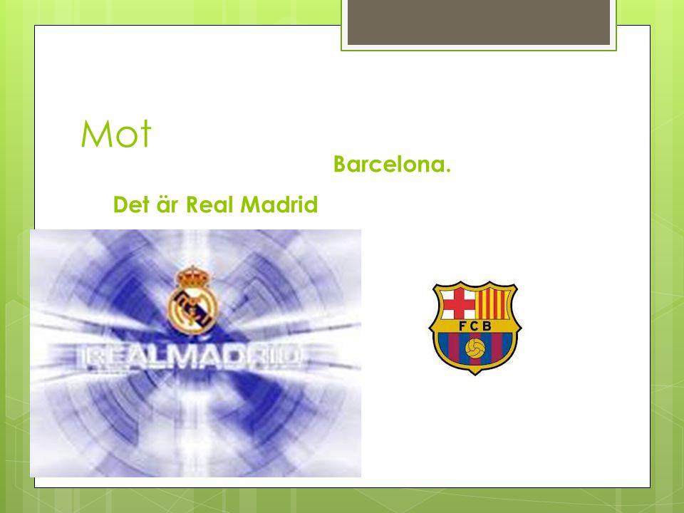 Mot Det är Real Madrid Barcelona.