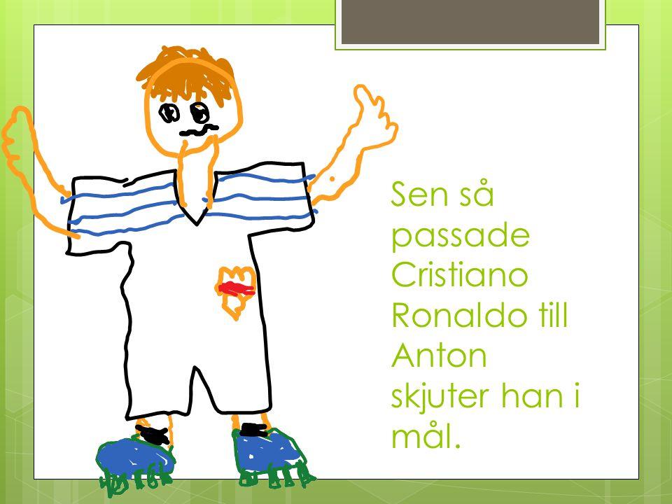 Sen så passade Cristiano Ronaldo till Anton skjuter han i mål.