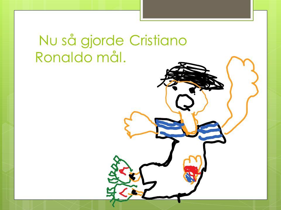 Nu så gjorde Cristiano Ronaldo mål.