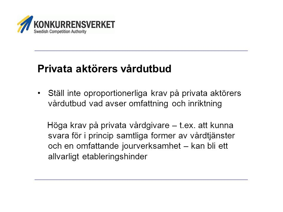 Privata aktörers vårdutbud Ställ inte oproportionerliga krav på privata aktörers vårdutbud vad avser omfattning och inriktning Höga krav på privata vårdgivare – t.ex.