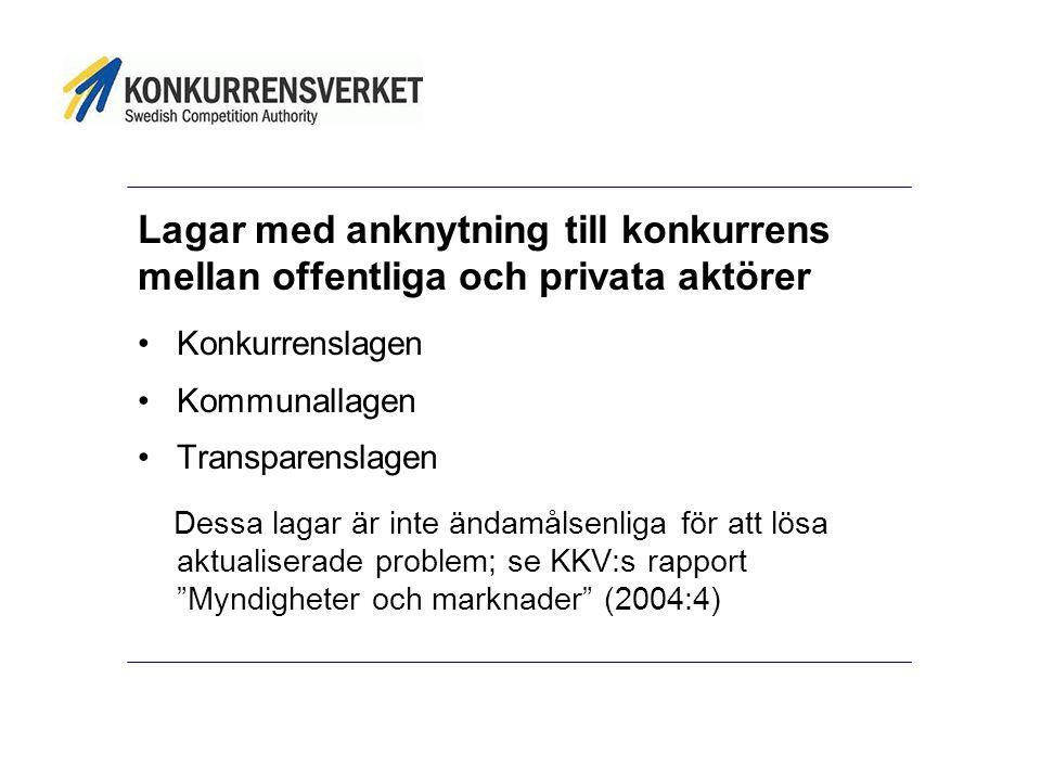 Lagar med anknytning till konkurrens mellan offentliga och privata aktörer Konkurrenslagen Kommunallagen Transparenslagen Dessa lagar är inte ändamålsenliga för att lösa aktualiserade problem; se KKV:s rapport Myndigheter och marknader (2004:4)