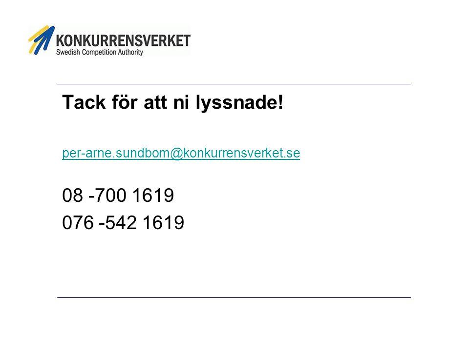 Tack för att ni lyssnade! per-arne.sundbom@konkurrensverket.se 08 -700 1619 076 -542 1619