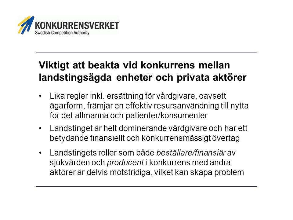 Viktigt att beakta vid konkurrens mellan landstingsägda enheter och privata aktörer Lika regler inkl.