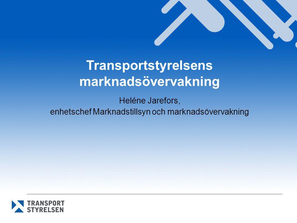 Transportstyrelsens marknadsövervakning Heléne Jarefors, enhetschef Marknadstillsyn och marknadsövervakning