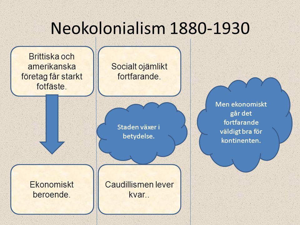 Neokolonialism 1880-1930 Brittiska och amerikanska företag får starkt fotfäste. Socialt ojämlikt fortfarande. Staden växer i betydelse. Caudillismen l