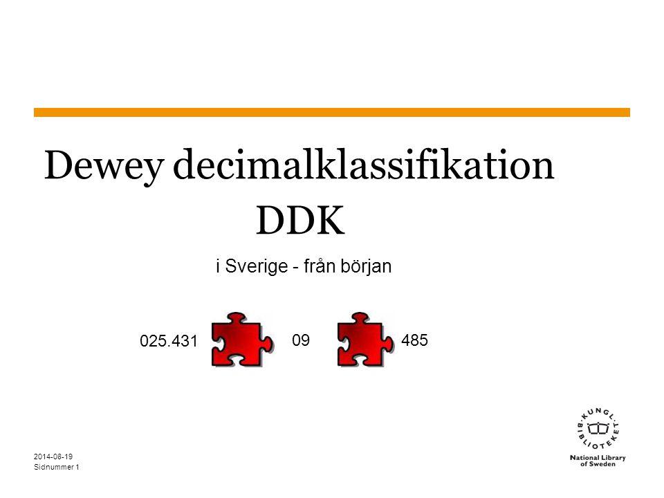 Sidnummer 2014-08-19 1 Dewey decimalklassifikation DDK i Sverige - från början 025.431 48509