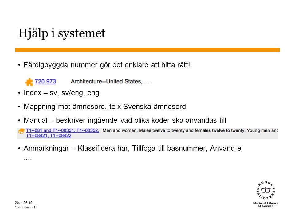 Sidnummer 2014-08-19 17 Hjälp i systemet Färdigbyggda nummer gör det enklare att hitta rätt! Index – sv, sv/eng, eng Mappning mot ämnesord, te x Svens