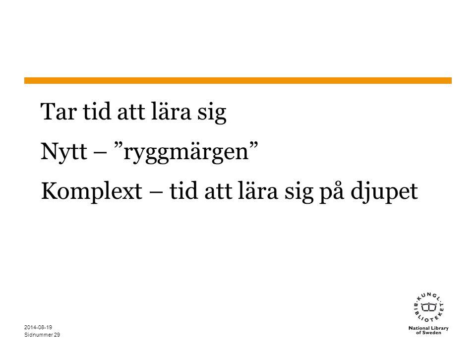 """Sidnummer 2014-08-19 29 Tar tid att lära sig Nytt – """"ryggmärgen"""" Komplext – tid att lära sig på djupet"""