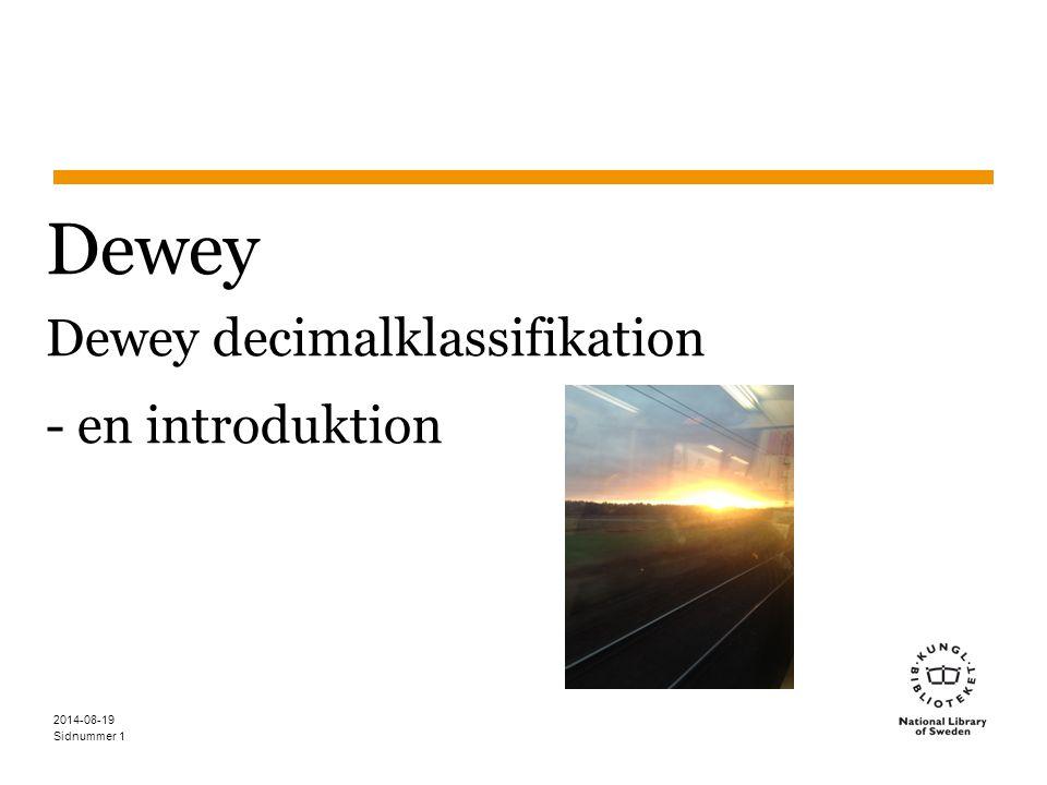 Sidnummer 2014-08-19 1 Dewey Dewey decimalklassifikation - en introduktion