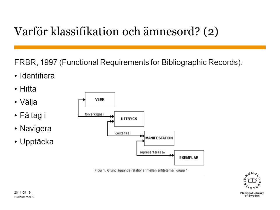 Sidnummer 2014-08-19 6 Varför klassifikation och ämnesord.