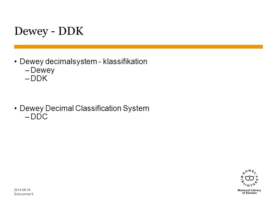 Sidnummer Dewey - DDK Dewey decimalsystem - klassifikation –Dewey –DDK Dewey Decimal Classification System –DDC 2014-08-19 9