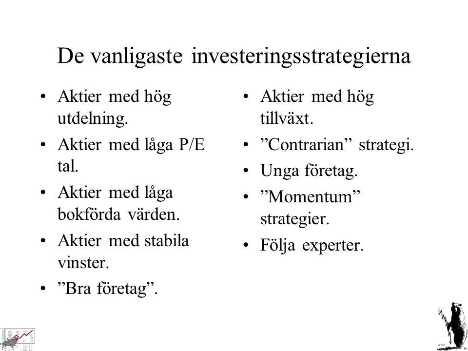De vanligaste investeringsstrategierna Aktier med hög utdelning. Aktier med låga P/E tal. Aktier med låga bokförda värden. Aktier med stabila vinster.