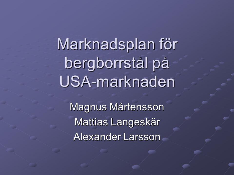 Marknadsplan för bergborrstål på USA-marknaden Magnus Mårtensson Mattias Langeskär Alexander Larsson