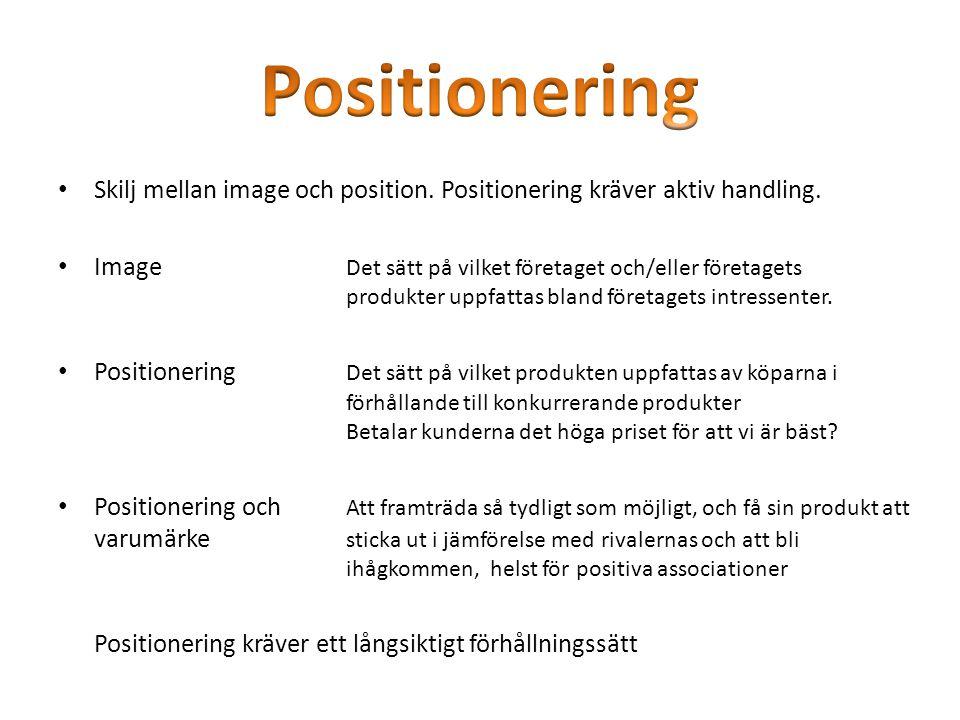 Skilj mellan image och position. Positionering kräver aktiv handling. Image Det sätt på vilket företaget och/eller företagets produkter uppfattas blan