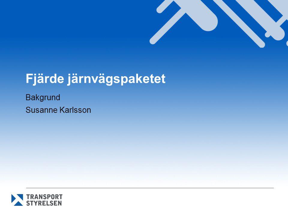 Fjärde järnvägspaketet Bakgrund Susanne Karlsson