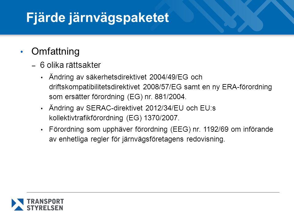 Fjärde järnvägspaketet Omfattning – 6 olika rättsakter Ändring av säkerhetsdirektivet 2004/49/EG och driftskompatibilitetsdirektivet 2008/57/EG samt e