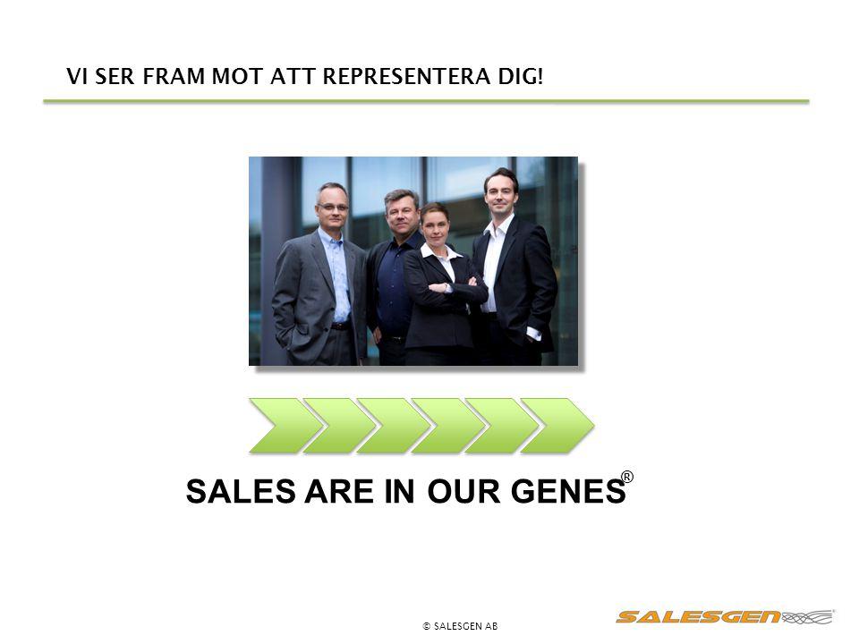 VI SER FRAM MOT ATT REPRESENTERA DIG! © SALESGEN AB SALES ARE IN OUR GENES ®