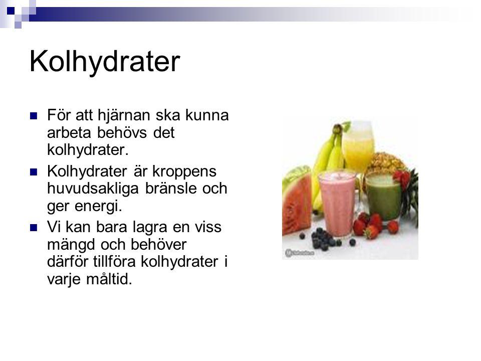 Kolhydrater För att hjärnan ska kunna arbeta behövs det kolhydrater. Kolhydrater är kroppens huvudsakliga bränsle och ger energi. Vi kan bara lagra en