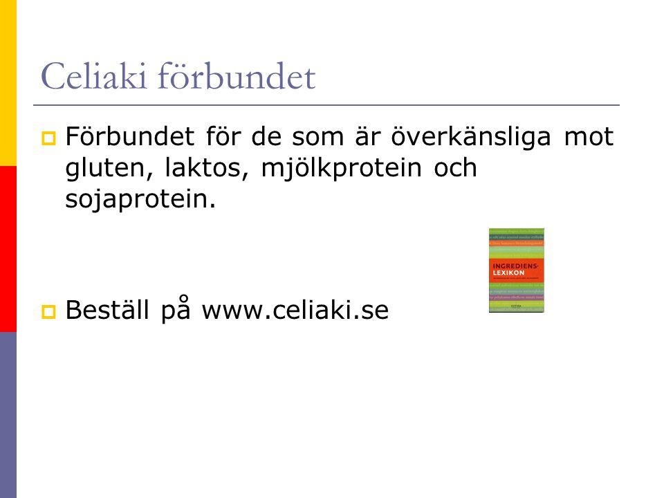Celiaki förbundet  Förbundet för de som är överkänsliga mot gluten, laktos, mjölkprotein och sojaprotein.  Beställ på www.celiaki.se