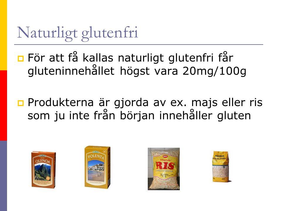 Naturligt glutenfri  För att få kallas naturligt glutenfri får gluteninnehållet högst vara 20mg/100g  Produkterna är gjorda av ex. majs eller ris so