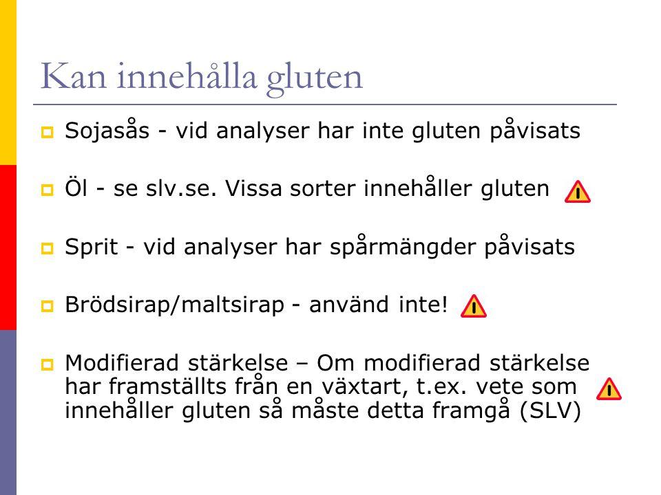 Kan innehålla gluten  Sojasås - vid analyser har inte gluten påvisats  Öl - se slv.se. Vissa sorter innehåller gluten  Sprit - vid analyser har spå