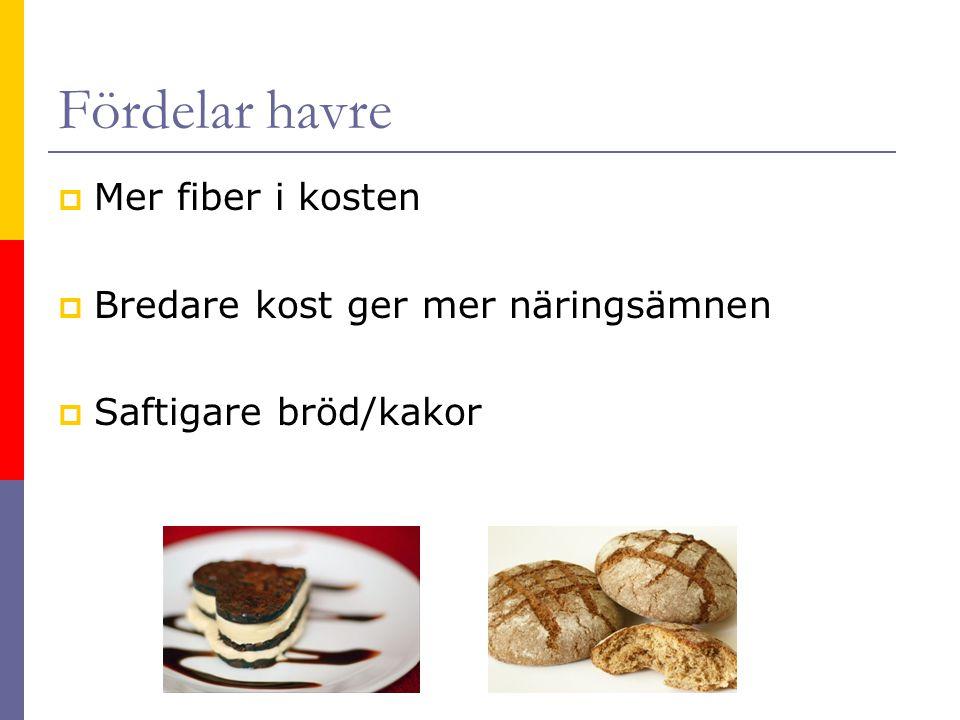 Fördelar havre  Mer fiber i kosten  Bredare kost ger mer näringsämnen  Saftigare bröd/kakor