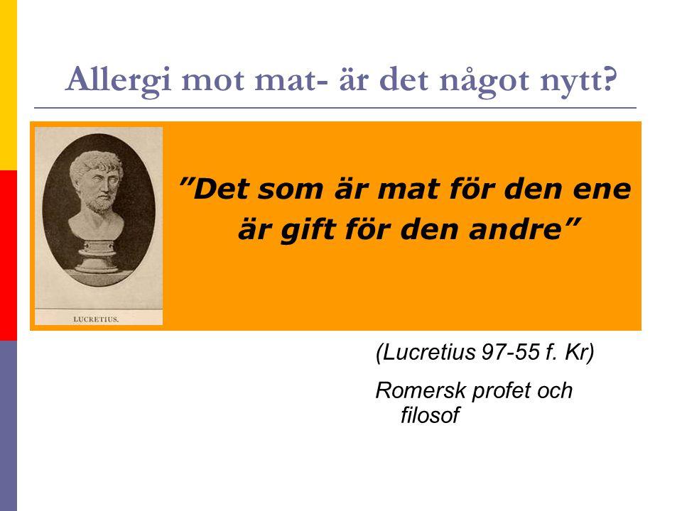 """Allergi mot mat- är det något nytt? """"Det som är mat för den ene är gift för den andre"""" (Lucretius 97-55 f. Kr) Romersk profet och filosof"""