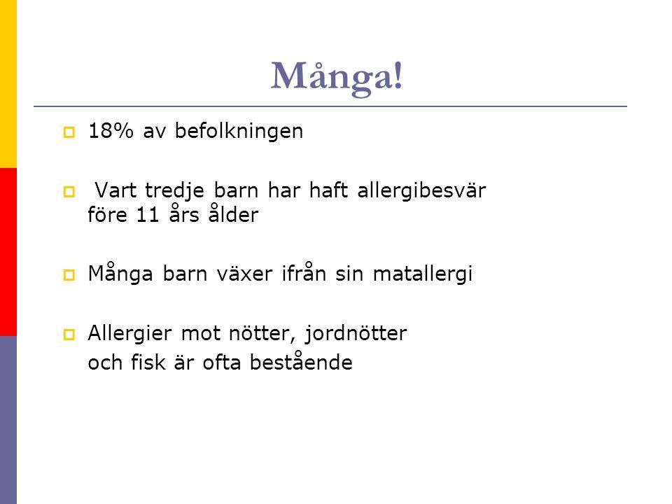Många!  18% av befolkningen  Vart tredje barn har haft allergibesvär före 11 års ålder  Många barn växer ifrån sin matallergi  Allergier mot nötte