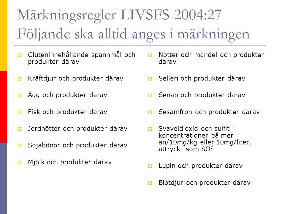 Märkningsregler LIVSFS 2004:27 Följande ska alltid anges i märkningen  Gluteninnehållande spannmål och produkter därav  Kräftdjur och produkter dära