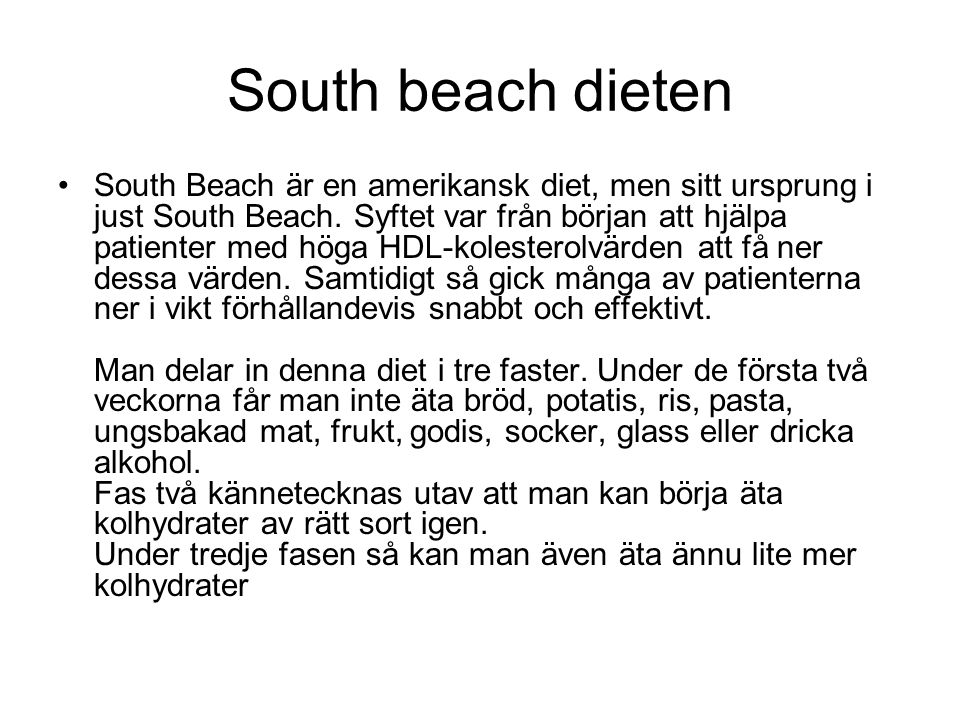 South beach dieten South Beach är en amerikansk diet, men sitt ursprung i just South Beach. Syftet var från början att hjälpa patienter med höga HDL-k