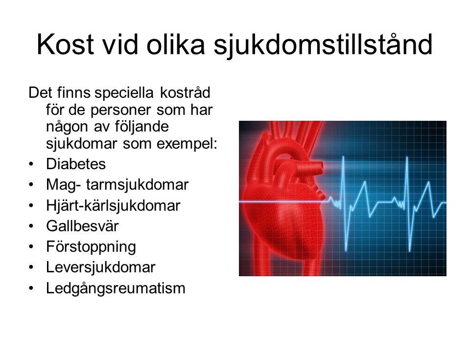 Kost vid olika sjukdomstillstånd Det finns speciella kostråd för de personer som har någon av följande sjukdomar som exempel: Diabetes Mag- tarmsjukdomar Hjärt-kärlsjukdomar Gallbesvär Förstoppning Leversjukdomar Ledgångsreumatism