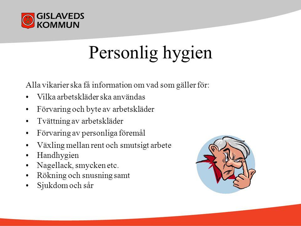 Personlig hygien Alla vikarier ska få information om vad som gäller för: Vilka arbetskläder ska användas Förvaring och byte av arbetskläder Tvättning